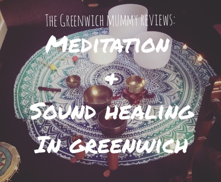 The Greenwich Mummy Blog | Meditation & Sound Healing Review