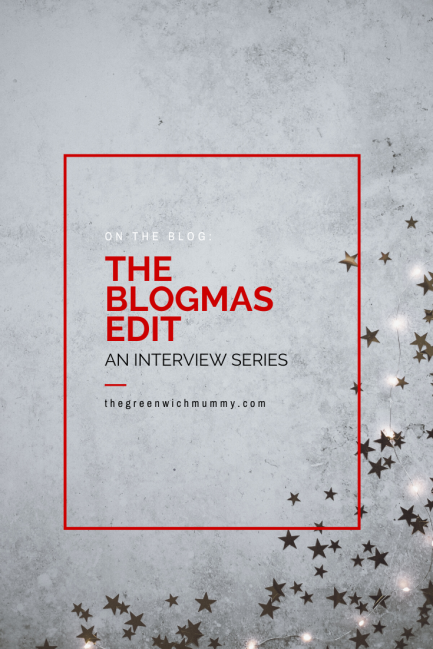 The Greenwich Mummy Blog | The Blogmas Edit: an interview series